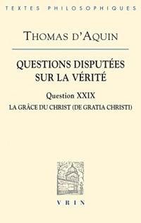 Questions disputées sur la vérité : Question XXIX, La grâce du Christ