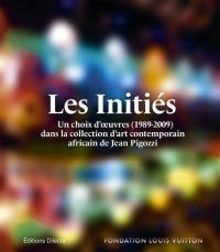 Les Initiés : Un choix d'oeuvres (1989-2009) dans la collection d'art contemporain africain de Jean Pigozzi