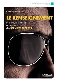 Le renseignement: Histoire, méthodes et organisation des services secrets
