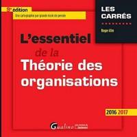 L'Essentiel de la Théorie des organisations 2016-2017, 9ème Ed.
