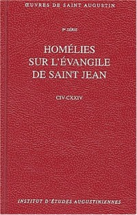 Oeuvres de Saint Augustin, Tome 75 : Homélies sur l'Evangile de Saint-Jean