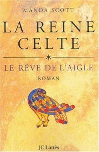 La Reine celte, tome 1 : Le Rêve de l'aigle
