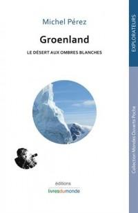 Groenland : Le désert aux ombres blanches