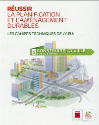 Réussir la planification et l'aménagement durables : Volume 5, Construire la ville sur elle-même