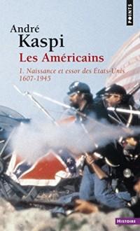 Américains. 1. Naissance et essor des États-Unis (1607-1945) (Les): 1. Naissance et essor des États-Unis (1607-1945)