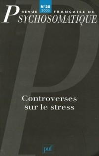 Revue française de psychosomatique, N° 28, 2005 : Controverses sur le stress