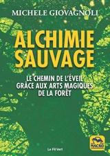 Alchimie sauvage : Le chemin de l'éveil grâce aux arts magiques de la forêt