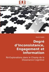 Degré d?Inconsistance, Engagement et Information: Ré-Explorations dans le Champ de la Dissonance Cognitive
