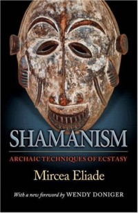 Shamanism - Archaic Techniques of Ecstasy