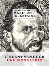 Manifeste Incertain Tome 5 - Vincent Van Gogh - une biographie