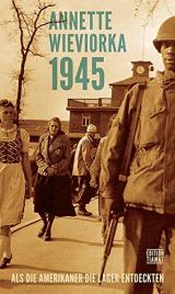1945: Als die Amerikaner die Lager entdeckten