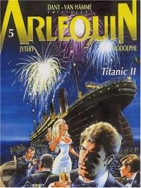 Arlequin, tome 5 : Titanic 2