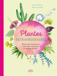 Plantes extraordinaires : Pour tout savoir sur les super-pouvoirs du monde végétal