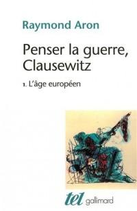 Penser la guerre, Clausewitz : Volume 1, L'âge européen