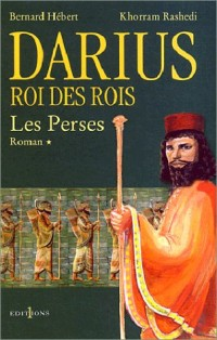 Darius, roi des rois, tome 1 : Les Perses