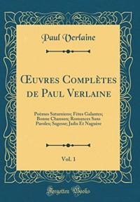 Oeuvres Completes de Paul Verlaine, Vol. 1: Poemes Saturniens; Fetes Galantes; Bonne Chanson; Romances Sans Paroles; Sagesse; Jadis Et Naguere (Classic Reprint)