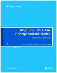 IAS/IFRS - US GAAP. Principi contabili italiani. Confronto e differenze vol. 3