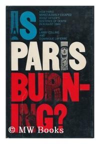 Is Paris Burning? [By] Larry Collins and Dominique Lapierre