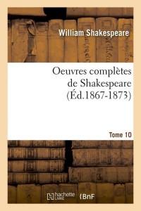 Oeuvres complètes de Shakespeare. Tome 10 (Éd.1867-1873)