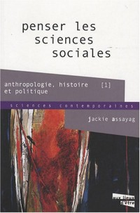 Penser les sciences sociales : Anthropologie, histoire, politique 1