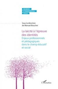 La laïcité à l'épreuve des identités: Enjeux professionnels et pédagogiques dans le champ éducatif et social