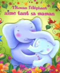Titouan l'éléphant aime tant sa maman