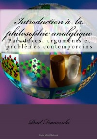 Introduction à la philosophie analytique: Paradoxes, arguments et problèmes contemporains