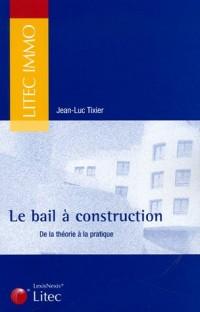 Le bail à construction : De la théorie à la pratique