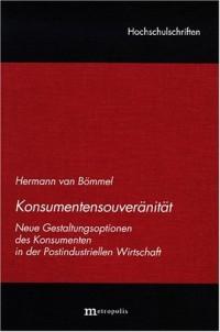 Konsumentensouveränität: Neue Gestaltungsoptionen des Konsumenten in der Postindustriellen Wirtschaft (Livre en allemand)