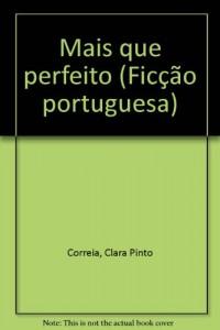 Mais que perfeito (Ficcao portuguesa) (Portuguese Edition)