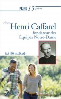 Prier 15 Jours avec Henri Caffarel