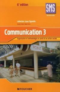 Communication, niveau terminale SMS, tome 3 : Organisation et méthodologie en santé et en action sociale