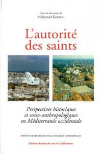 L'autorite des saints:perspectives historiques et socio-anthropologiques en mediterranee occidentale