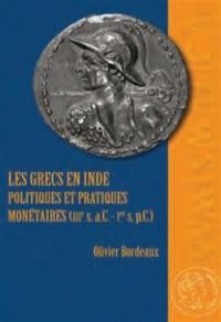 Les Grecs en Inde : Politiques et pratiques monétaires (IIIe siècle a.C. - Ier siècle p.C.)