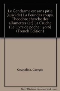 Le Gendarme est sans pitié Suivi de La Peur des coups Théodore cherche des allumettes Et La Cruche (Le Livre de poche)