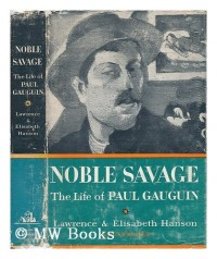 Noble Savage; the Life of Paul Gauguin, by Lawrence and Elisabeth Hanson