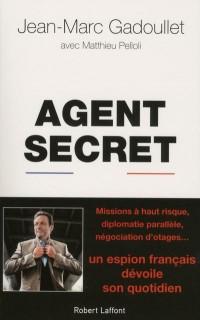 Agent secret : Confidences explosives d'un maître espion de la DGSE