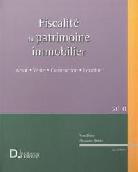 Fiscalité du patrimoine immobilier 2010 : Achat, Vente, Construction, Location