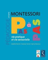 Montessori pas à pas - Vie pratique et vie sensorielle / 2-6 ans