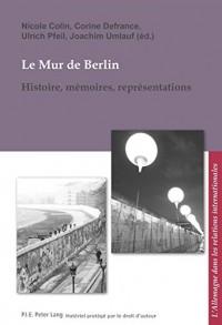 Le mur de Berlin : Histoire, mémoires, représentations