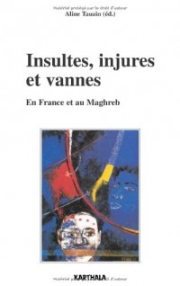 Insultes, injures et vannes : En France et au Maghreb
