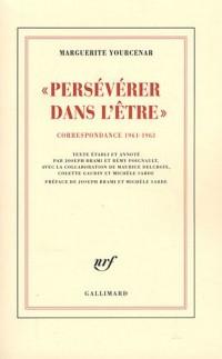 D'Hadrien à Zénon, III:«Persévérer dans l'être»: Correspondance 1961-1963