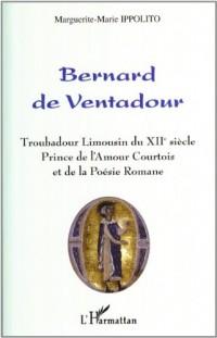 BERNARD DE VENTADOUR : TROUBADOUR LIMOUSIN DU XIIEME SIECLE, PRINCE DE L'AMOUR ET DE LA POESIE ROMANE