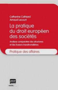 La pratique du droit européen des sociétés : Analyse comparative des structures et des fusions transfrontalières