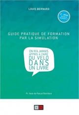 Guide pratique de formation par la simulation: On n'a jamais appris à faire du vélo dans un livre. 2e edition revue et augmentée