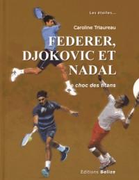 Nadal, Federer, Djokovic : le choc des titans