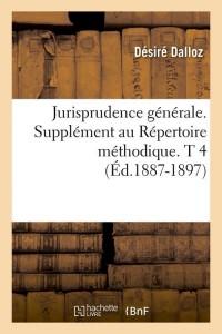 Jurisprudence générale. Supplément au Répertoire méthodique. T 4 (Éd.1887-1897)