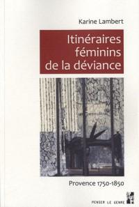 Itinéraires féminins de la déviance : Provence 1750 - 1850