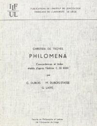 Chrétien de Troyes : Philomena. Concordances et Index établis daprès lédition C. De Boer