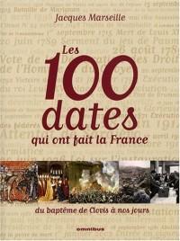 Les 100 dates qui ont fait la France : Du baptême de Clovis à nos jours